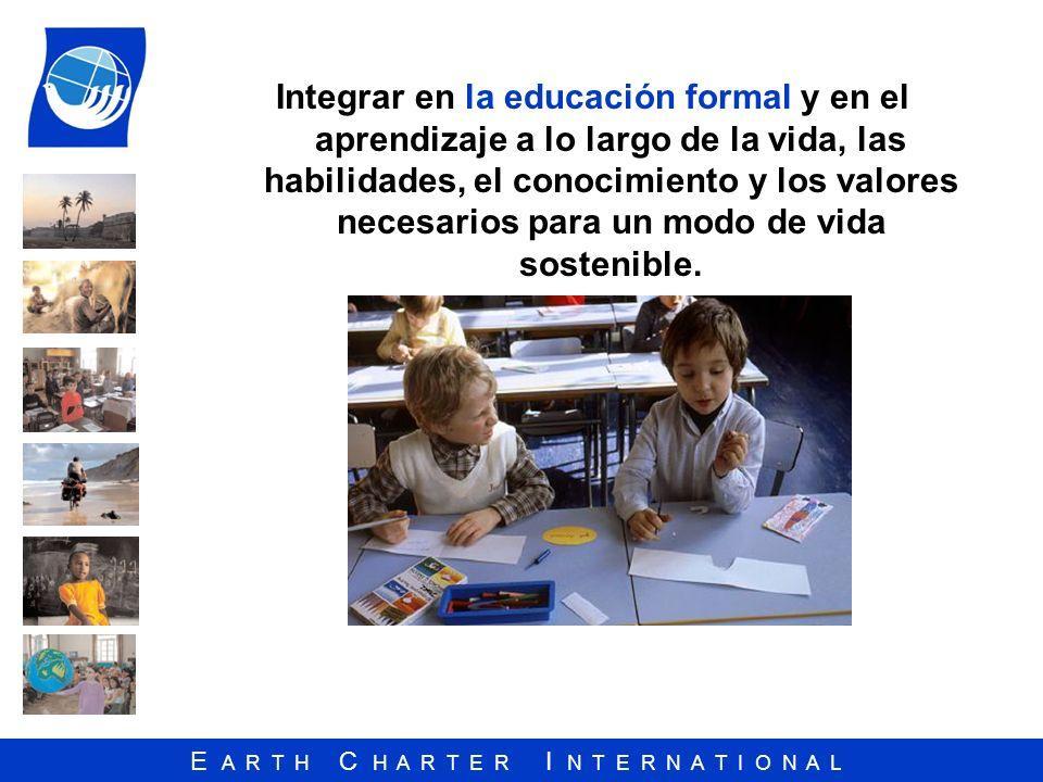 Integrar en la educación formal y en el aprendizaje a lo largo de la vida, las habilidades, el conocimiento y los valores necesarios para un modo de vida sostenible.