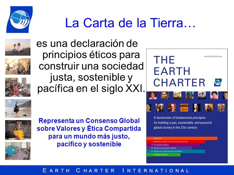 La Carta de la Tierra… es una declaración de principios éticos para construir una sociedad justa, sostenible y pacífica en el siglo XXI.