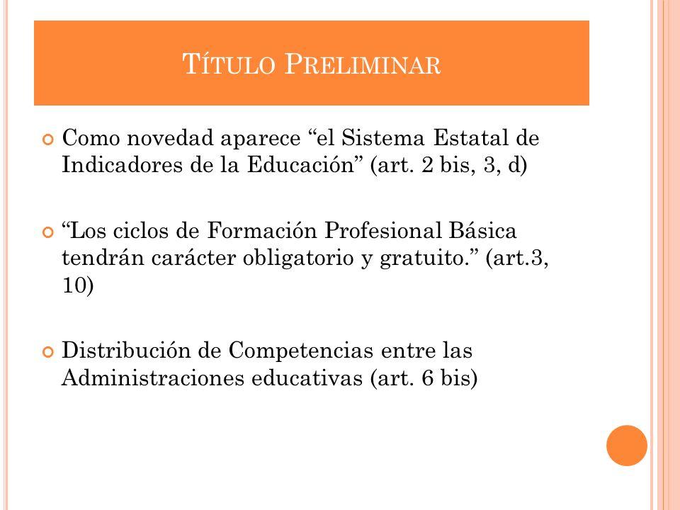 Título Preliminar Como novedad aparece el Sistema Estatal de Indicadores de la Educación (art. 2 bis, 3, d)
