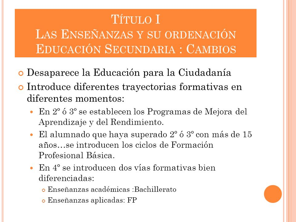 Título I Las Enseñanzas y su ordenación Educación Secundaria : Cambios