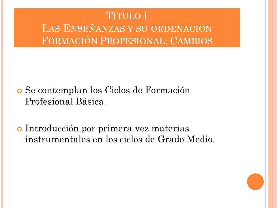 Título I Las Enseñanzas y su ordenación Formación Profesional: Cambios