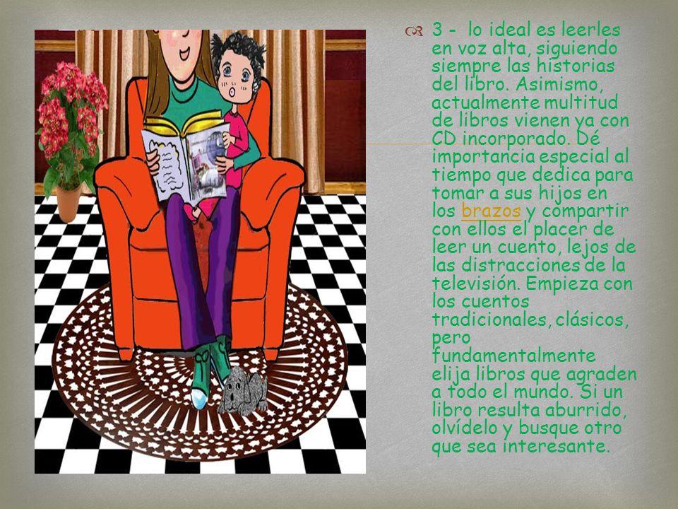 3 - lo ideal es leerles en voz alta, siguiendo siempre las historias del libro.
