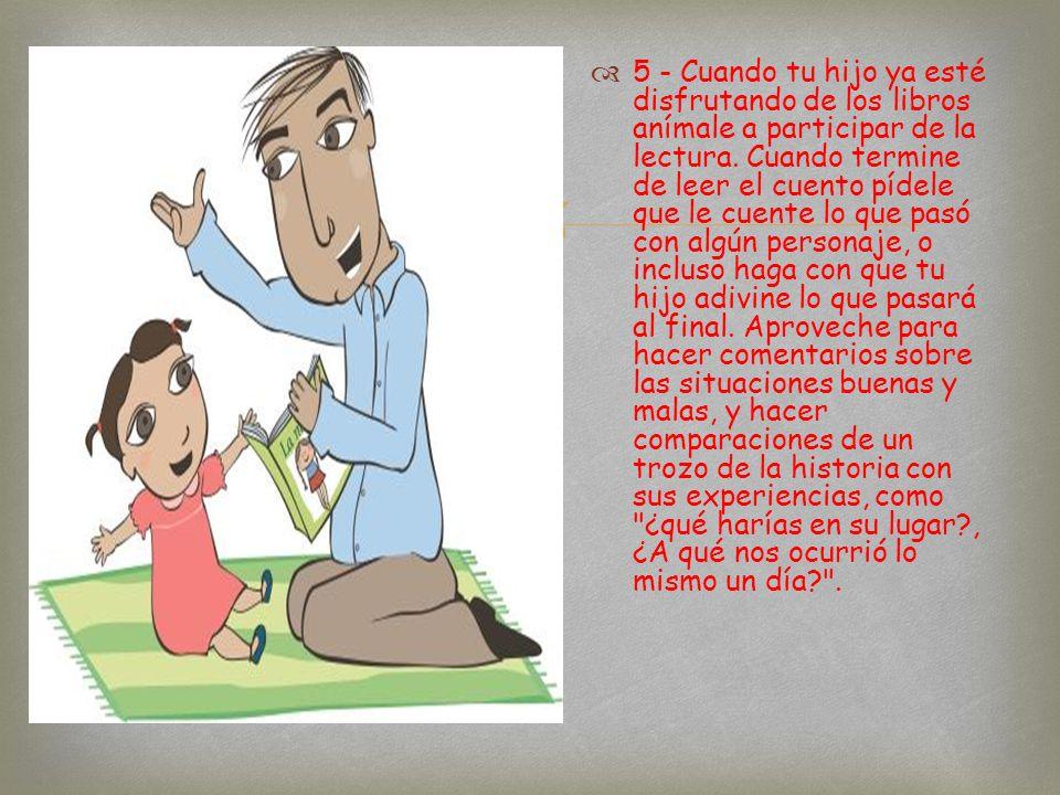 5 - Cuando tu hijo ya esté disfrutando de los libros anímale a participar de la lectura.