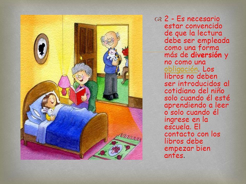 2 - Es necesario estar convencido de que la lectura debe ser empleada como una forma más de diversión y no como una obligación.
