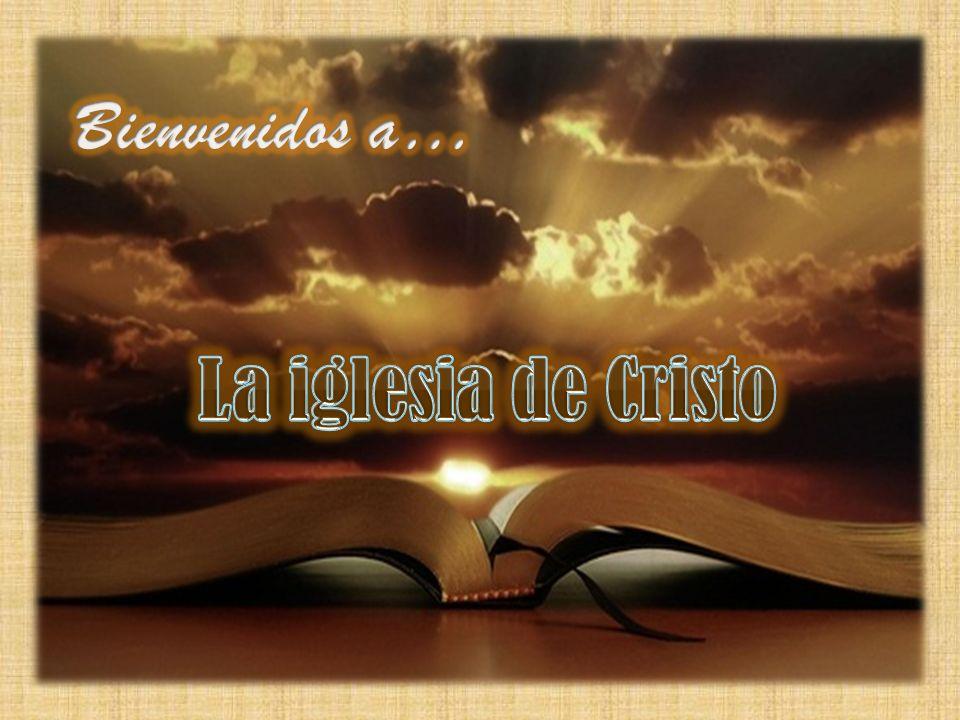 Bienvenidos a… La iglesia de Cristo