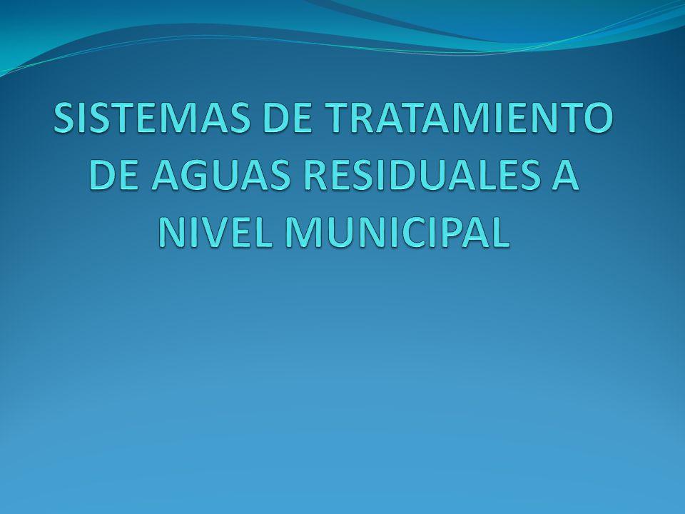 SISTEMAS DE TRATAMIENTO DE AGUAS RESIDUALES A NIVEL MUNICIPAL