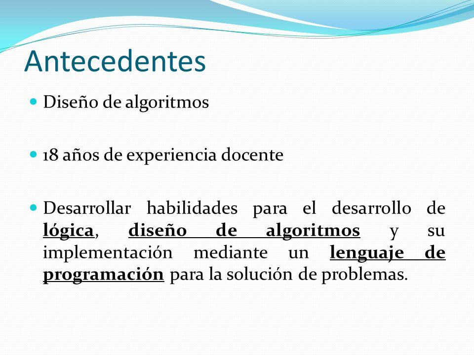 Antecedentes Diseño de algoritmos 18 años de experiencia docente