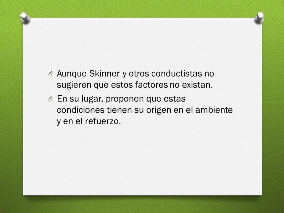 Aunque Skinner y otros conductistas no sugieren que estos factores no existan.