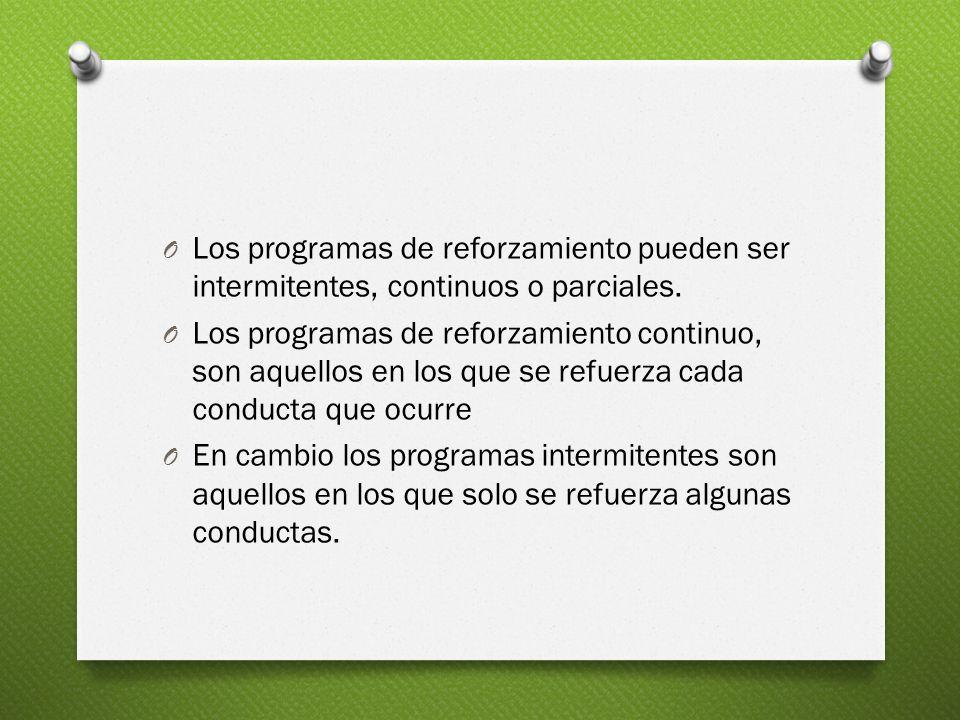 Los programas de reforzamiento pueden ser intermitentes, continuos o parciales.