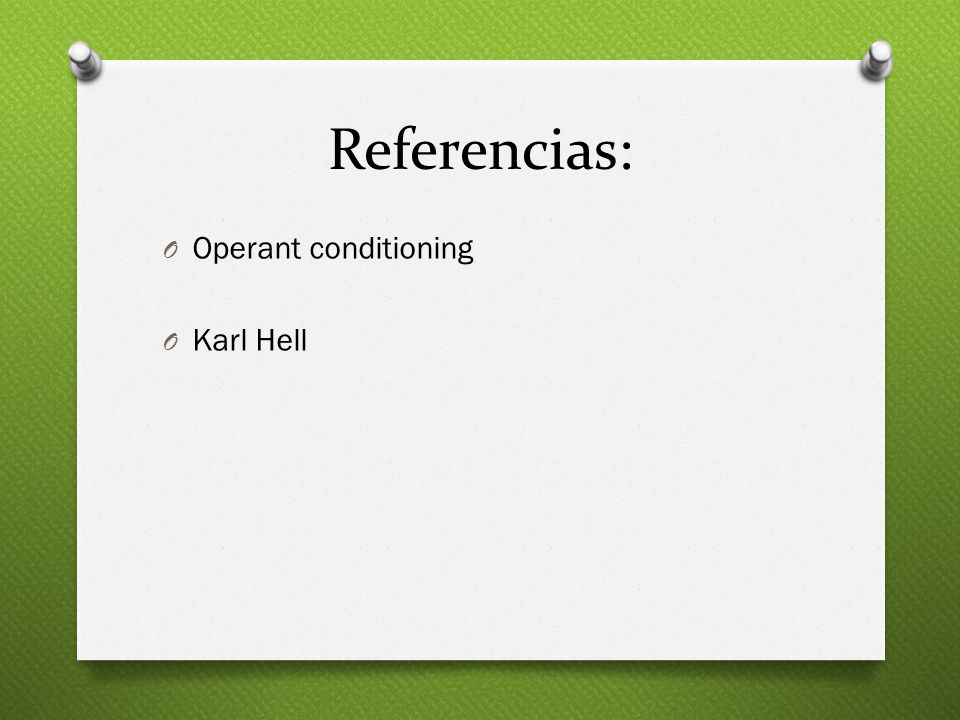 Referencias: Operant conditioning Karl Hell
