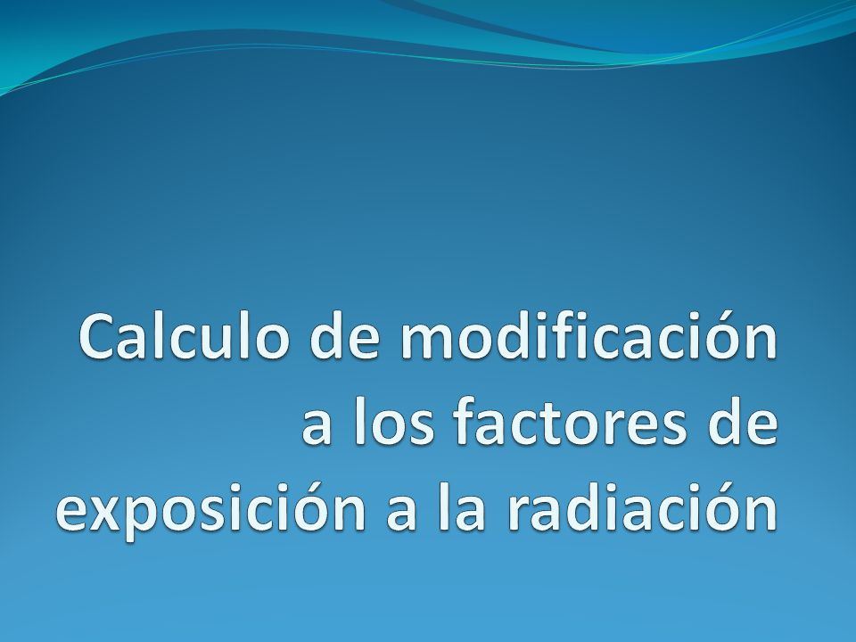 Calculo de modificación a los factores de exposición a la radiación