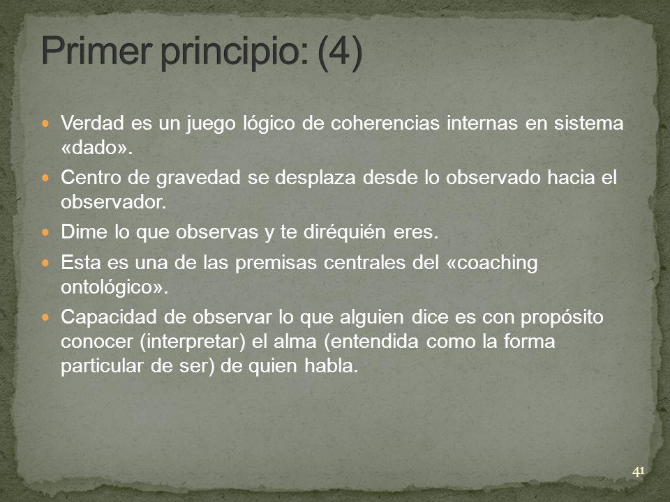 Primer principio: (4) Verdad es un juego lógico de coherencias internas en sistema «dado».