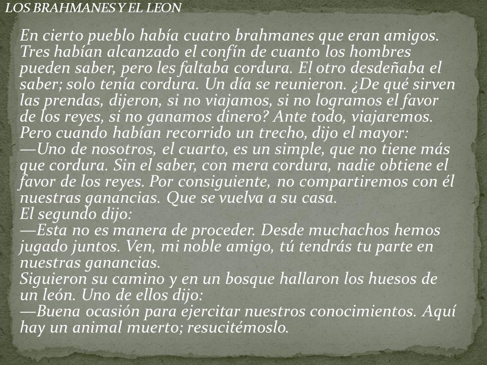 LOS BRAHMANES Y EL LEON En cierto pueblo había cuatro brahmanes que eran amigos.