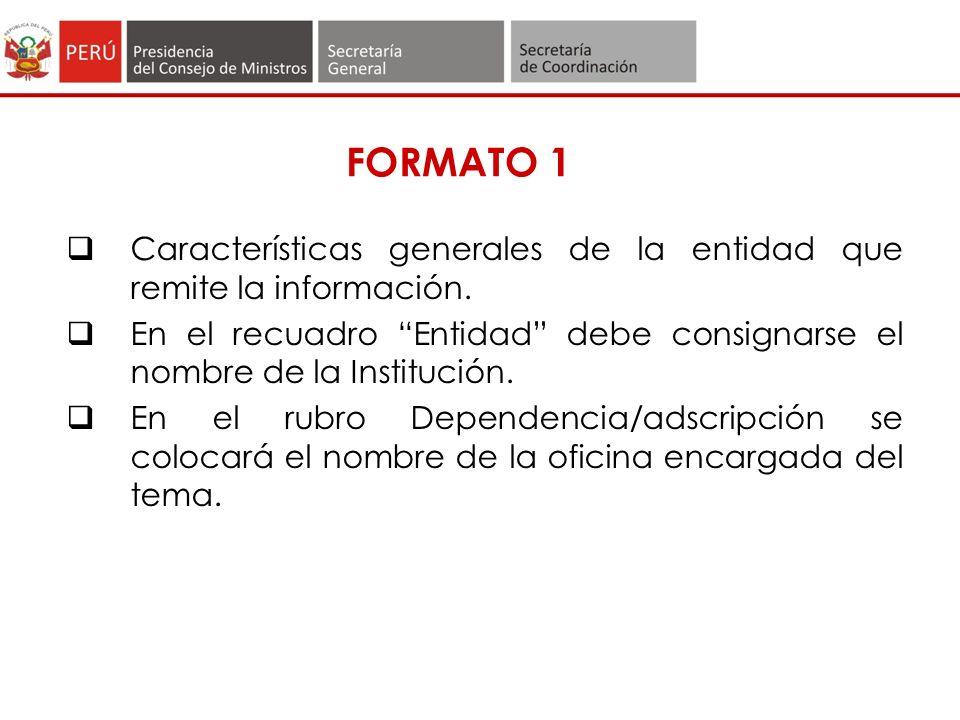 FORMATO 1 Características generales de la entidad que remite la información. En el recuadro Entidad debe consignarse el nombre de la Institución.