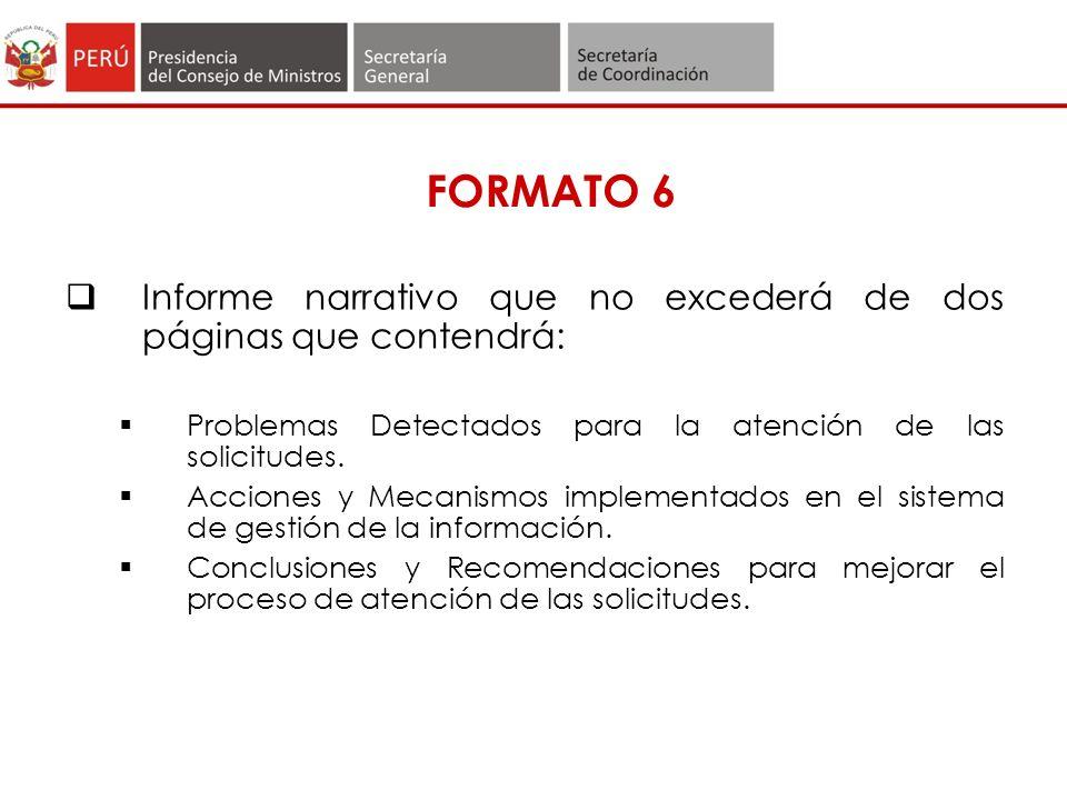 FORMATO 6 Informe narrativo que no excederá de dos páginas que contendrá: Problemas Detectados para la atención de las solicitudes.