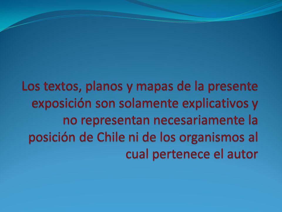 Los textos, planos y mapas de la presente exposición son solamente explicativos y no representan necesariamente la posición de Chile ni de los organismos al cual pertenece el autor