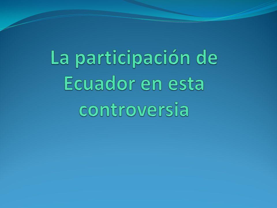 La participación de Ecuador en esta controversia