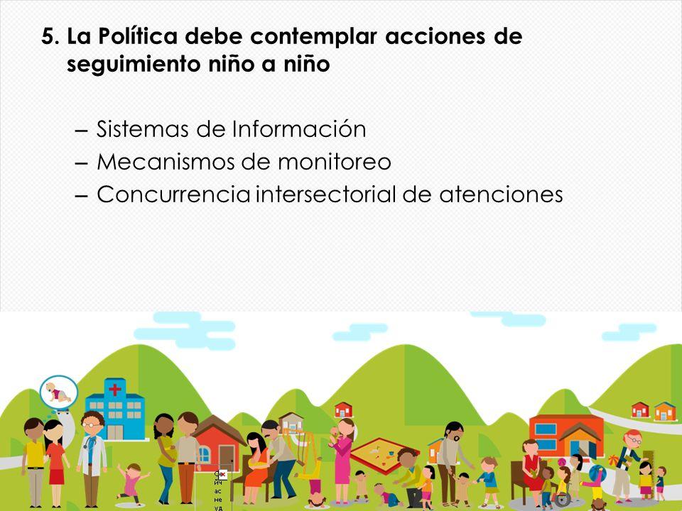 5. La Política debe contemplar acciones de seguimiento niño a niño