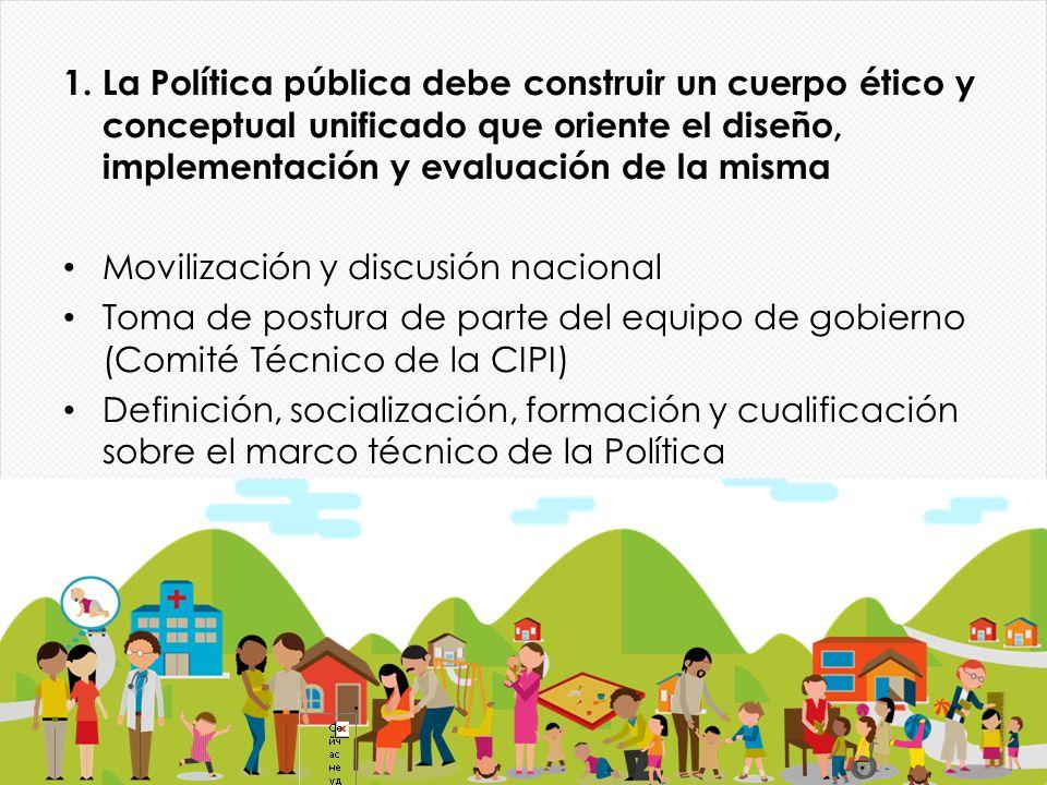 1. La Política pública debe construir un cuerpo ético y conceptual unificado que oriente el diseño, implementación y evaluación de la misma