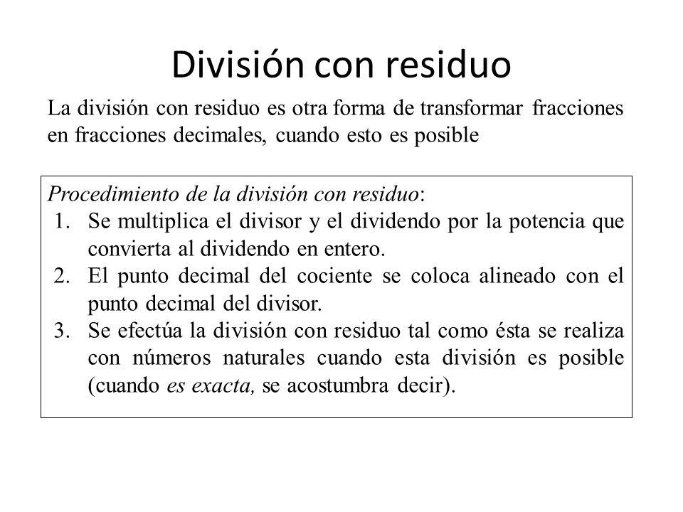 División con residuo La división con residuo es otra forma de transformar fracciones en fracciones decimales, cuando esto es posible.