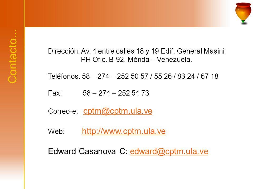 Contacto... Edward Casanova C: edward@cptm.ula.ve