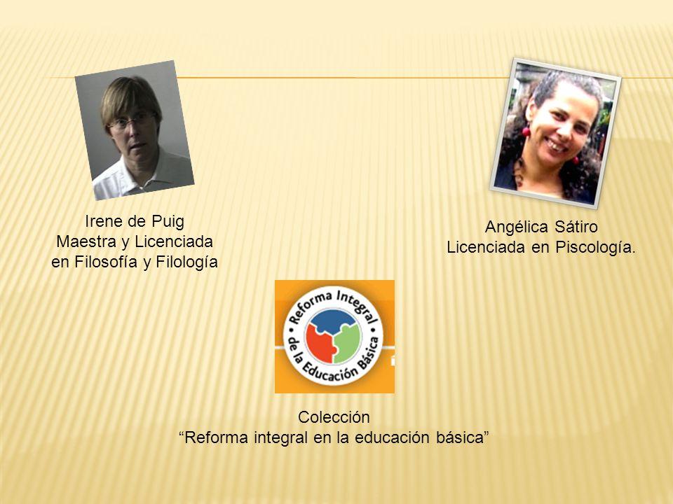 Angélica Sátiro Licenciada en Piscología. Irene de Puig. Maestra y Licenciada en Filosofía y Filología.