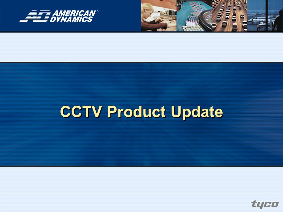 TYCO 05 GLM 3/24/ :34 PM CCTV Product Update (Speaker s Name)