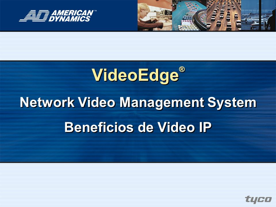 VideoEdge® Network Video Management System Beneficios de Video IP