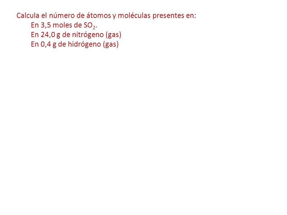 Calcula el número de átomos y moléculas presentes en: