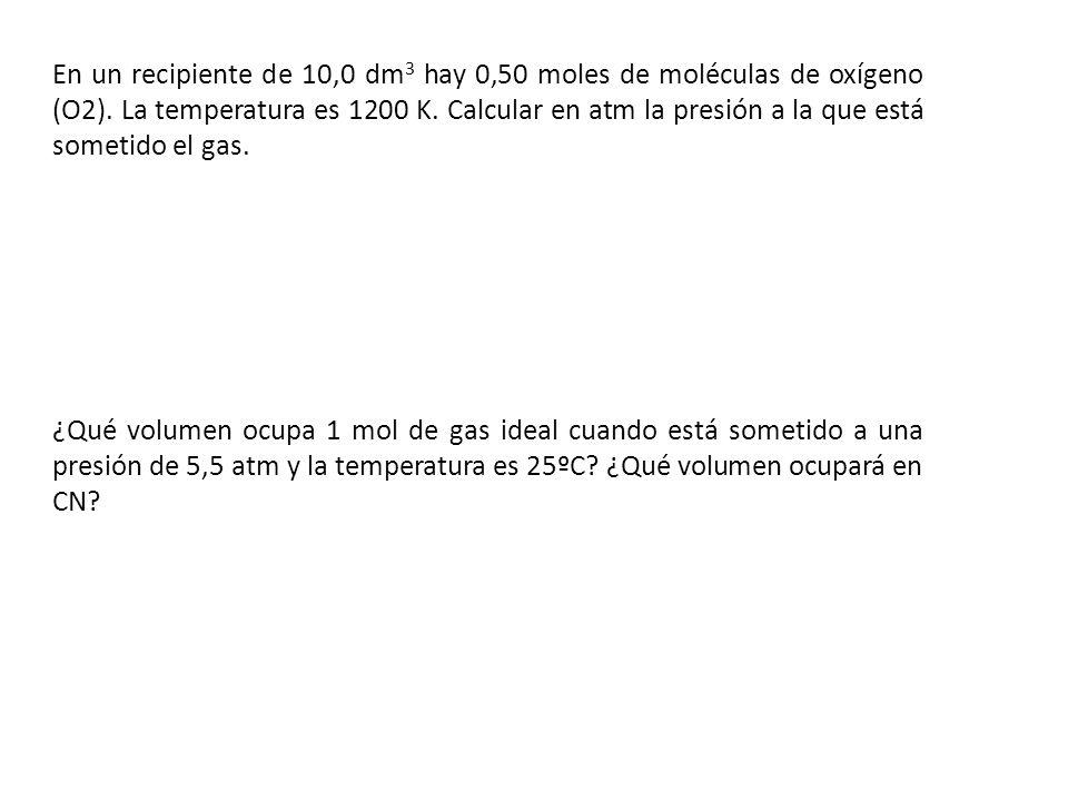 En un recipiente de 10,0 dm3 hay 0,50 moles de moléculas de oxígeno (O2). La temperatura es 1200 K. Calcular en atm la presión a la que está sometido el gas.