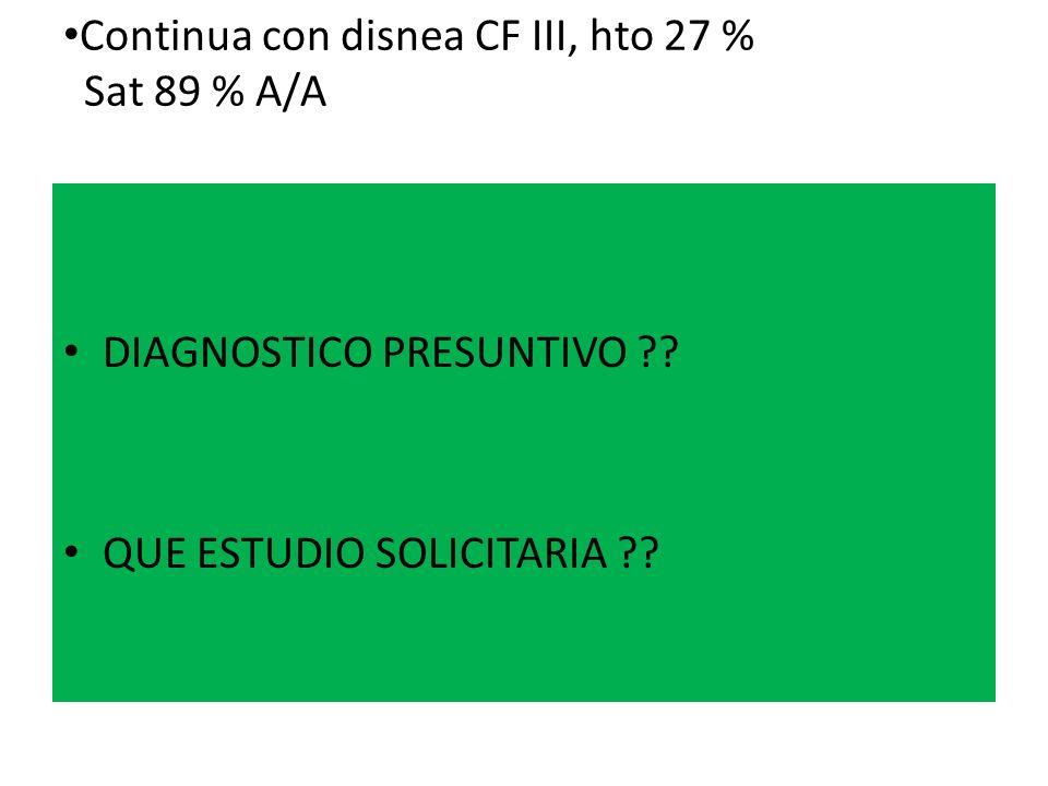 Continua con disnea CF III, hto 27 % Sat 89 % A/A