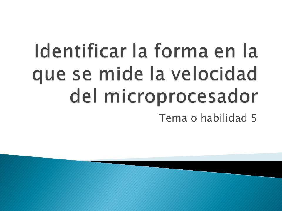 Identificar la forma en la que se mide la velocidad del microprocesador