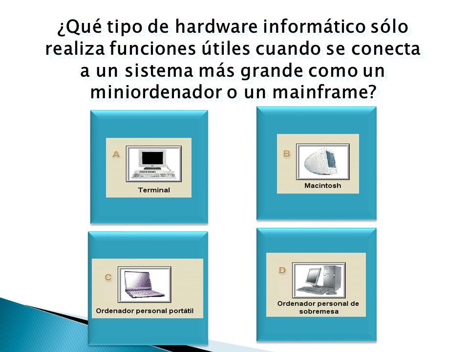 ¿Qué tipo de hardware informático sólo realiza funciones útiles cuando se conecta a un sistema más grande como un miniordenador o un mainframe