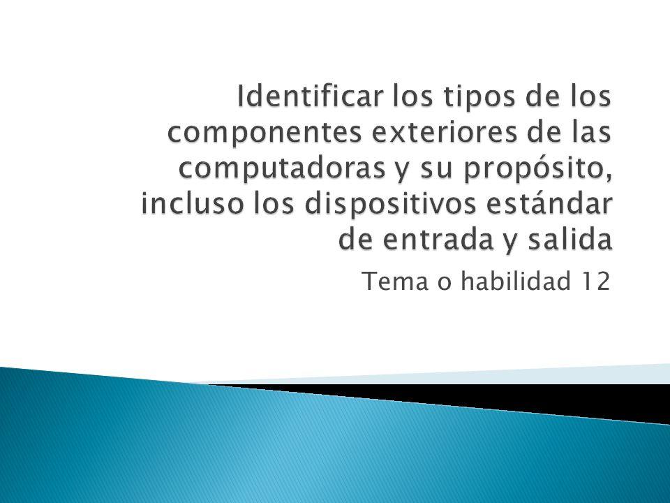 Identificar los tipos de los componentes exteriores de las computadoras y su propósito, incluso los dispositivos estándar de entrada y salida