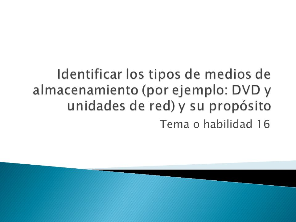 Identificar los tipos de medios de almacenamiento (por ejemplo: DVD y unidades de red) y su propósito
