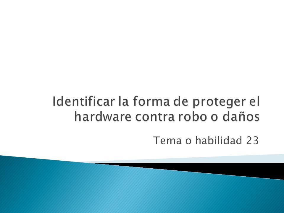 Identificar la forma de proteger el hardware contra robo o daños