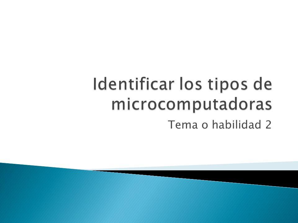 Identificar los tipos de microcomputadoras