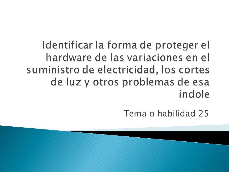 Identificar la forma de proteger el hardware de las variaciones en el suministro de electricidad, los cortes de luz y otros problemas de esa índole