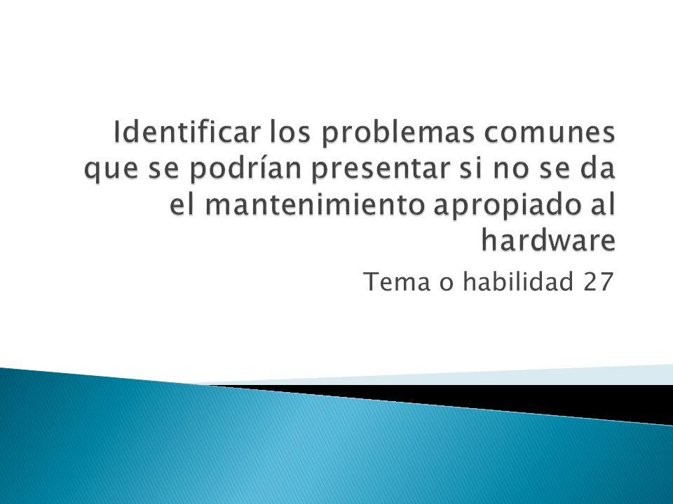 Identificar los problemas comunes que se podrían presentar si no se da el mantenimiento apropiado al hardware