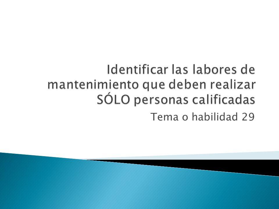 Identificar las labores de mantenimiento que deben realizar SÓLO personas calificadas