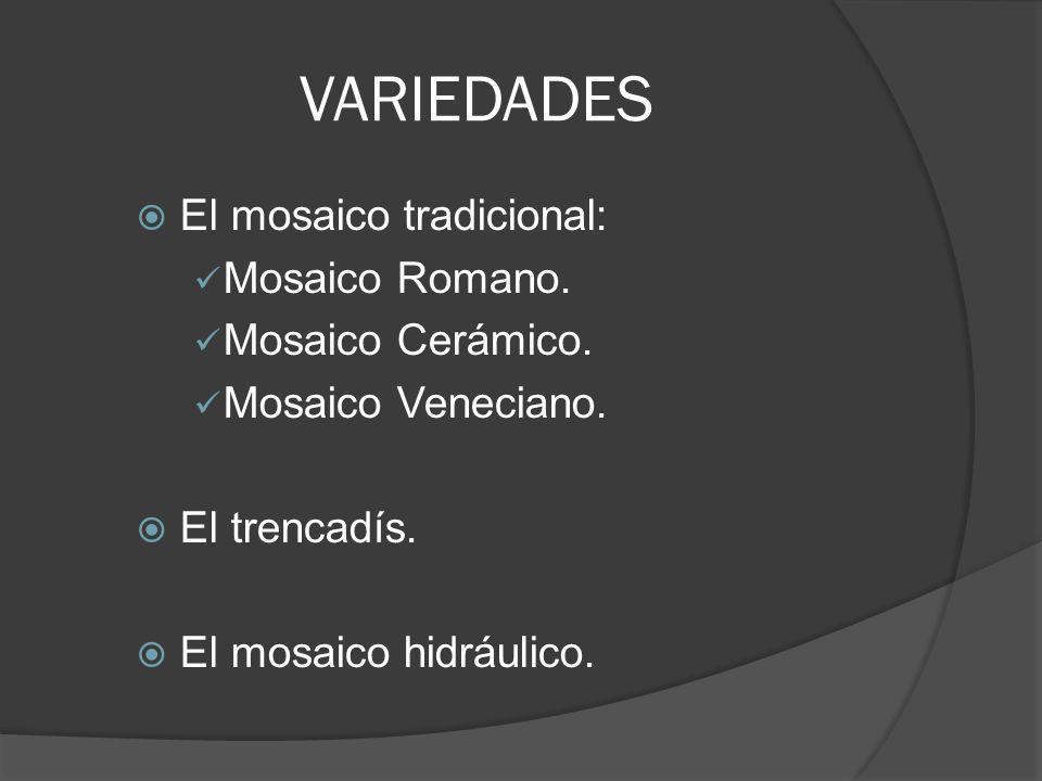 VARIEDADES El mosaico tradicional: Mosaico Romano. Mosaico Cerámico.