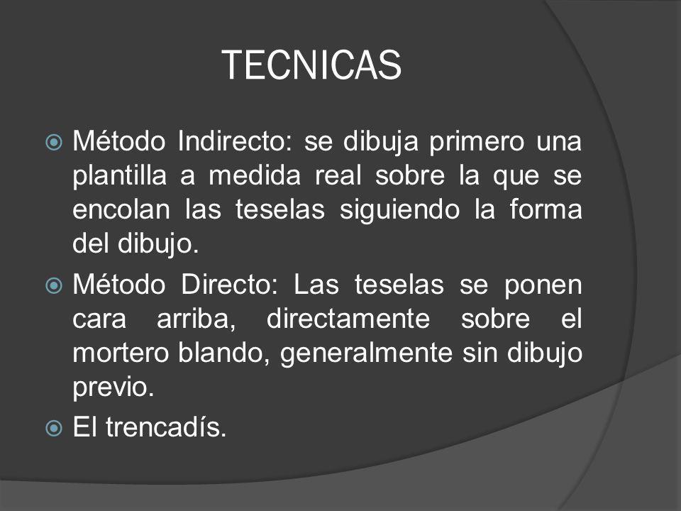 TECNICAS Método Indirecto: se dibuja primero una plantilla a medida real sobre la que se encolan las teselas siguiendo la forma del dibujo.