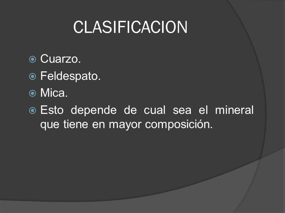 CLASIFICACION Cuarzo. Feldespato. Mica.