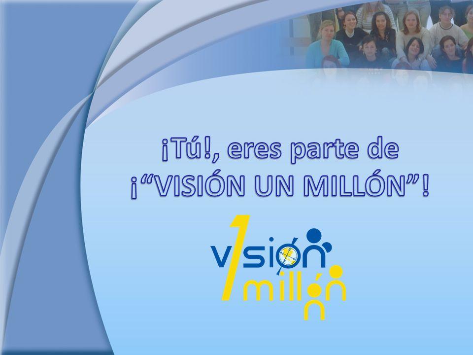 ¡Tú!, eres parte de ¡ VISIÓN UN MILLÓN !