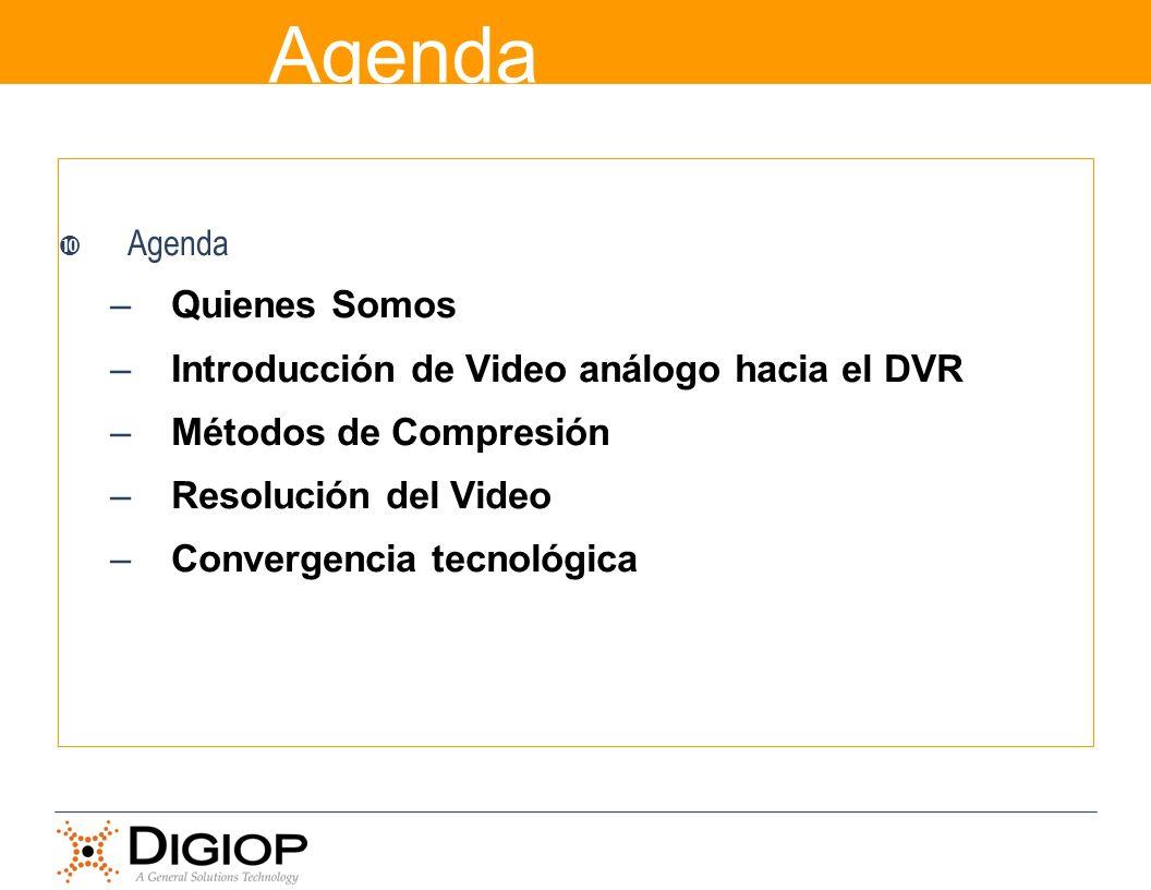 Agenda Quienes Somos Introducción de Video análogo hacia el DVR