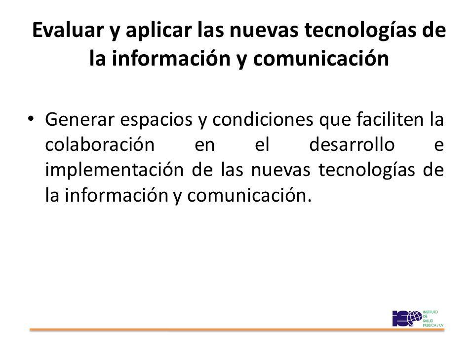 Evaluar y aplicar las nuevas tecnologías de la información y comunicación