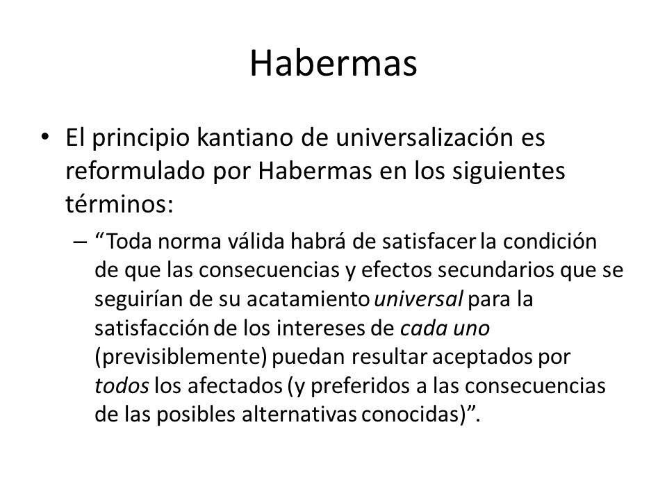 HabermasEl principio kantiano de universalización es reformulado por Habermas en los siguientes términos: