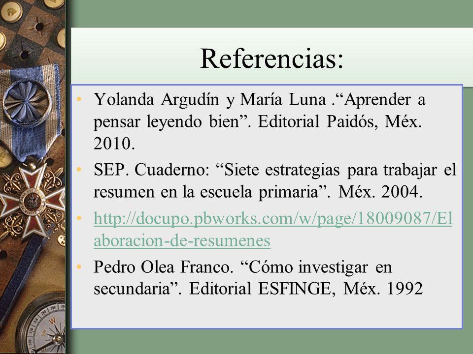 Referencias: Yolanda Argudín y María Luna . Aprender a pensar leyendo bien . Editorial Paidós, Méx. 2010.