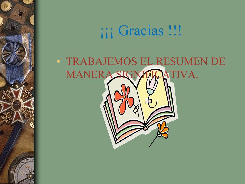 ¡¡¡ Gracias !!! TRABAJEMOS EL RESUMEN DE MANERA SIGNIFICATIVA.