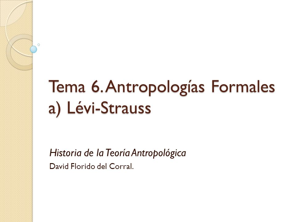 Tema 6. Antropologías Formales a) Lévi-Strauss